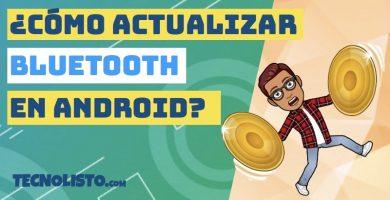 ¿Cómo actualizar el Bluetooth de mi teléfono Android?