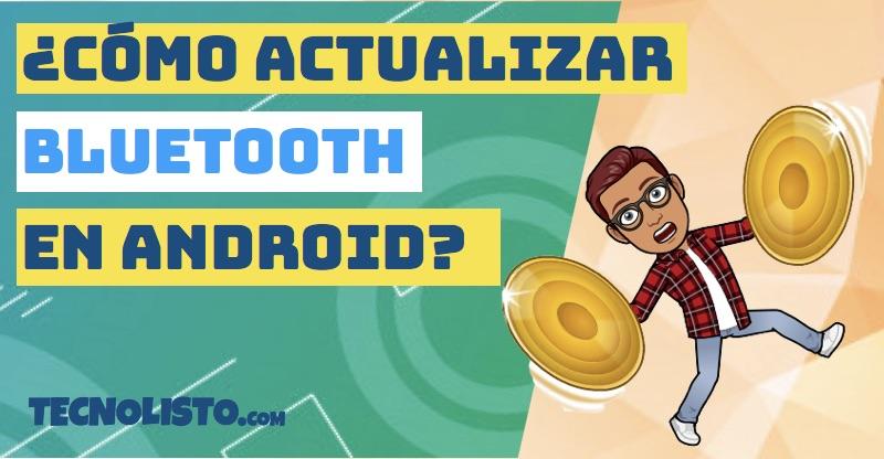 ¿Cómo actualizar el Bluetooth de mi teléfono Android? 1